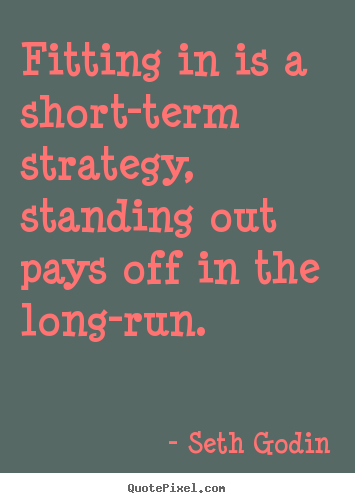 Seth Godin Picture Quotes Fitting In Is A Short Term Strategy