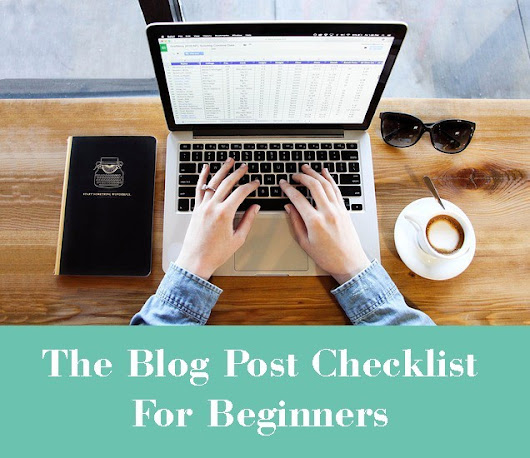 The Blog Post Checklist For Beginners