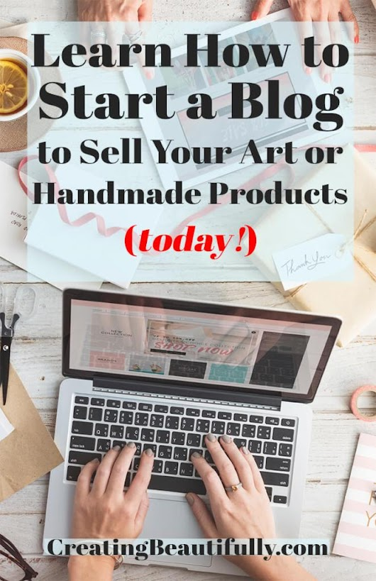How to Start a Blog to Sell Your Art or Handmade Products (and more!)