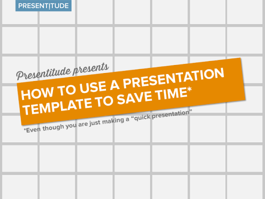 How to use a presesentation template to save time - PRESENTITUDE™