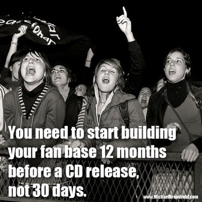 You need to start building your fan base 12 months before a CD release, not 30 days.