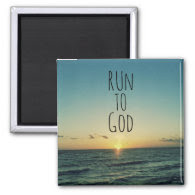 Inspirational Christian Quote Run to God Magnets