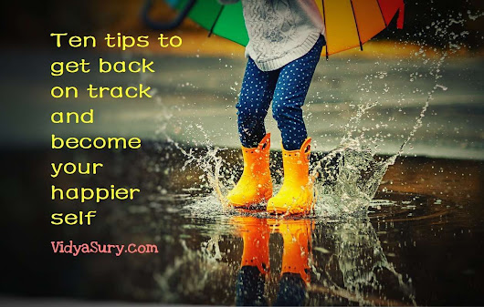 10 tips to help you get back to your happy place | Vidya Sury, Collecting Smiles