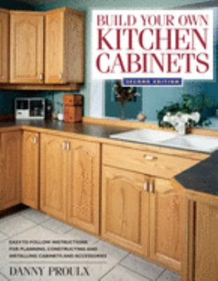 Build Your Own Kitchen Cabinets by Danny Proulx - Reviews ...