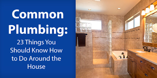 Common Plumbing: 23 Things You Should Know How to Do Around the House | Plumbing Company