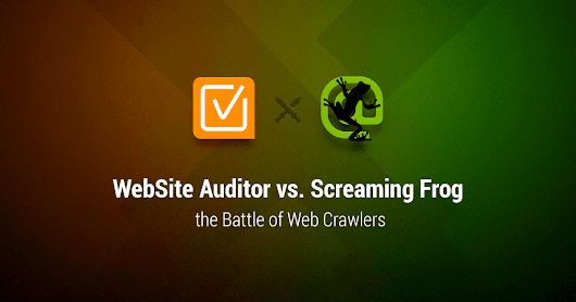 The Battle of Web Crawlers: WebSite Auditor vs. Screaming Frog