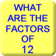 What Are the Factors of 12?