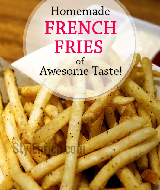 Homemade French Fries of Awesome Taste For Snacks!