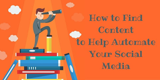 How to Find Content to Help Automate Your Social Media