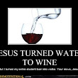 JESUS TURNED WATER TO WINE