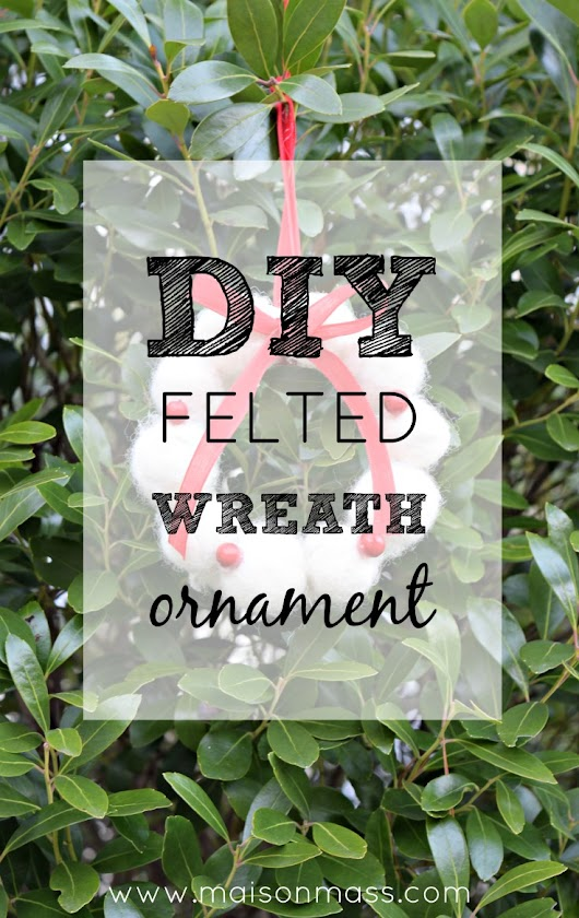 DIY Felted Wreath Ornament • Maison Mass