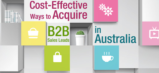 Cost-Effective Ways to Acquire Quality B2B Sales Leads in Australia - B2B Lead Generation Australia