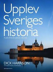 Upplev Sveriges historia : en guide till historiska upplevelser i hela landet (inbunden)
