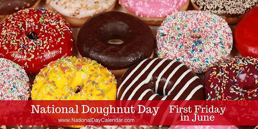 NATIONAL DOUGHNUT DAY - First Friday in June