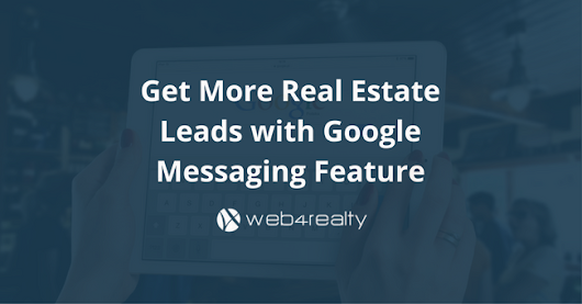 Get More Real Estate Leads with Google Messaging | Web4Realty