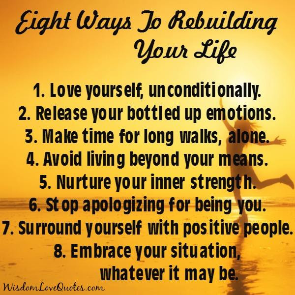 Eight Ways To Rebuilding Your Life Wisdom Love Quotes