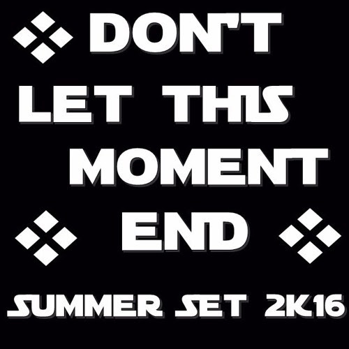 Don't Let This Moment End - Summer Set 2K16 (DJ UNIKKI) by CENTRAL DJ'S