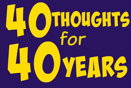 Reflecting on turning 40: 40 thoughts for 40 years - Life in the Fishbowl