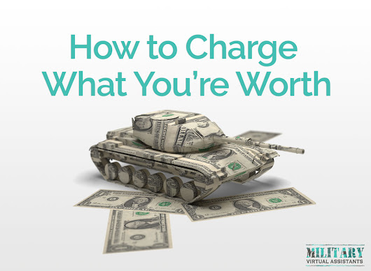 How to Charge What You're Worth - Career for Military Spouses - Virtual Assistant Business