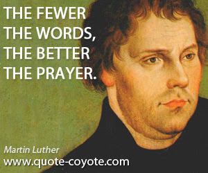 Martin Luther The Fewer The Words The Better The Prayer
