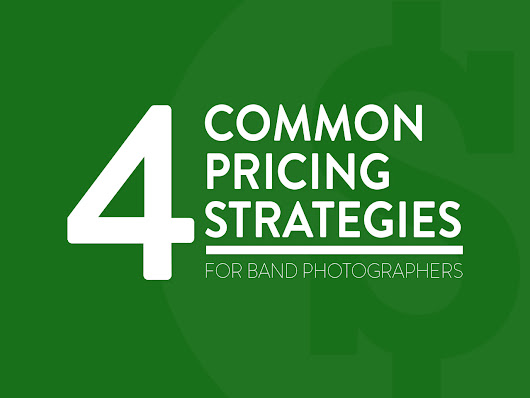 4 Common Pricing Strategies for Band Photographers
