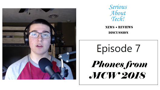 Episode 7 – Phones from MWC 2018