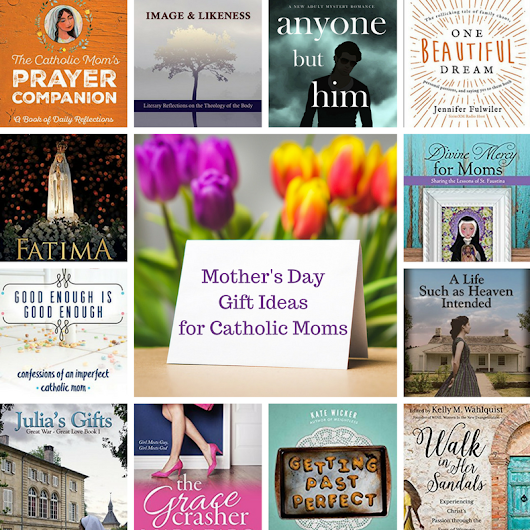 Top 12 Mother's Day Book Gift Ideas for Catholic Moms - Carolyn Astfalk, Author