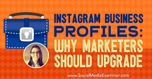 Instagram Business Profiles: Why Marketers Should Upgrade : Social Media Examiner