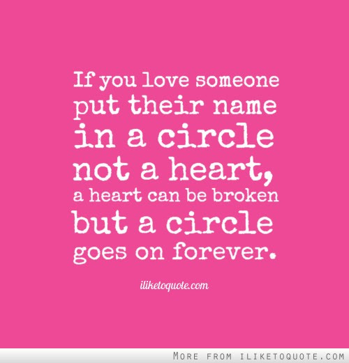 If You Love Someone Put Their Name In A Circle Not A Heart A Heart