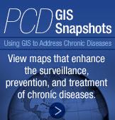 PCD GIS Snapshot - Using GIS to Address Chronic Diseases