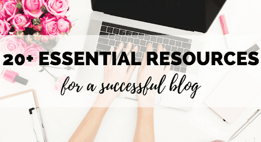 20+ Essential Resources For a Successful Blog - Boost My Budget