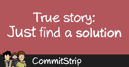 True story: Just find a solution