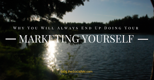 Why You Will Always End Up Doing Your Marketing Yourself