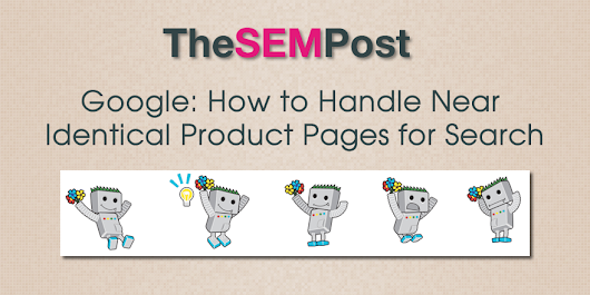 Google: How to Handle Near Identical Product Pages for Search