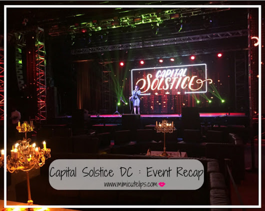 Capital Solstice DC Event Recap - MimiCuteLips
