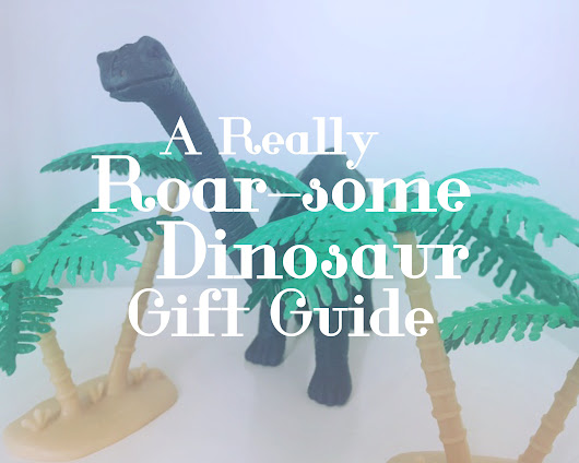 A really Roar-some Dinosaur Gift Guide - All Things Spliced