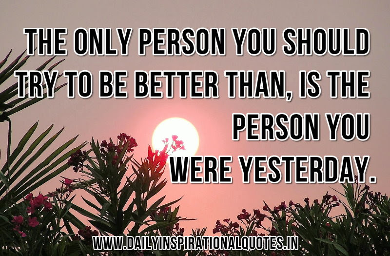 The Only Person You Should Try To Be Better Thanis The Personn You