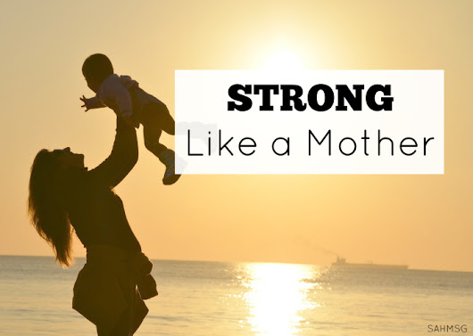 Strong Like a Mother - The Stay-at-Home-Mom Survival Guide