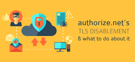 Authorize.net's TLS Disablement Notice and What to Do About it - I.T. Roadmap