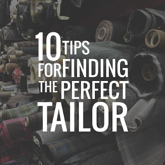 10 Tips for Finding Your Perfect Tailor | Alterations Needed