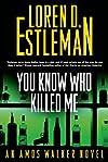 You Know Who Killed Me by Loren D. Estleman