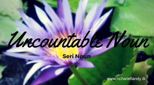 Uncountable Noun (Seri Noun)