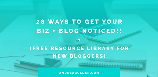 28 WAYS TO GET YOUR BLOG NOTICED AS A NEW BLOGGER! (BIZ + BLOG RESOURCE LIBRARY)