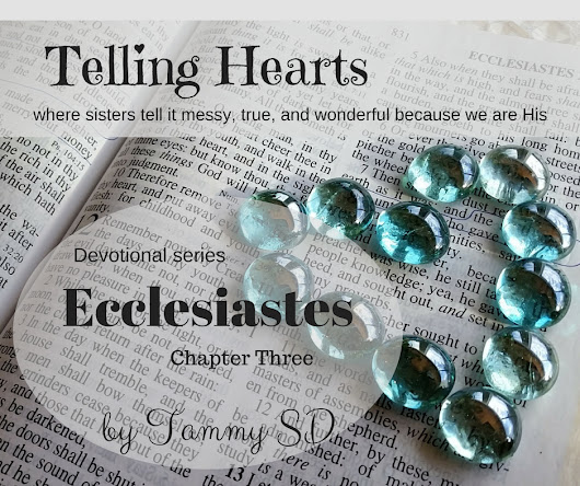 Ecclesiastes Chapter 3 Devotional; Man's Dusty, Dirty, Delightful Portion