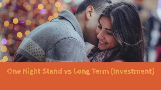 One Night Stand versus Long Term Relationship (Investment)