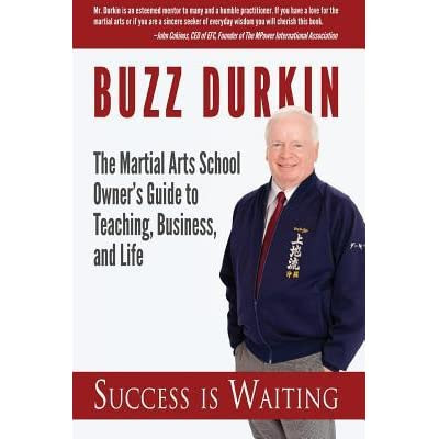 Robb Buckland (Winthrop, ME)'s review of Success Is Waiting: The Martial Arts School Owner's Guide to Teaching, Business, and Life