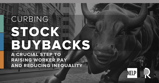 Curbing Stock Buybacks: A Crucial Step to Raising Worker Pay and Reducing Inequality - National Employment Law Project