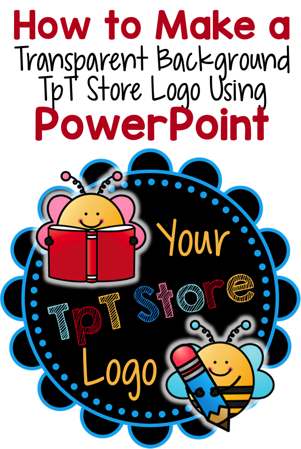 TpT Tip - How to Make a Transparent Logo Using PowerPoint ...