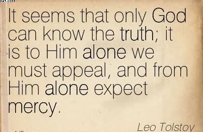 It Seems That Only God Can Know The Truth It Is To Him Alone We