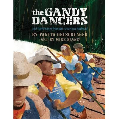 The Gandy Dancers: And Work Songs from the American Railroad by Vanita Oelschlager — Reviews, Discussion, Bookclubs, Lists